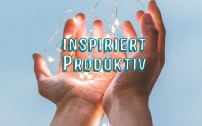 Wie du inspiriert produktiver wirst! So wird aus Frust und 08/15 eine geniale Idee.