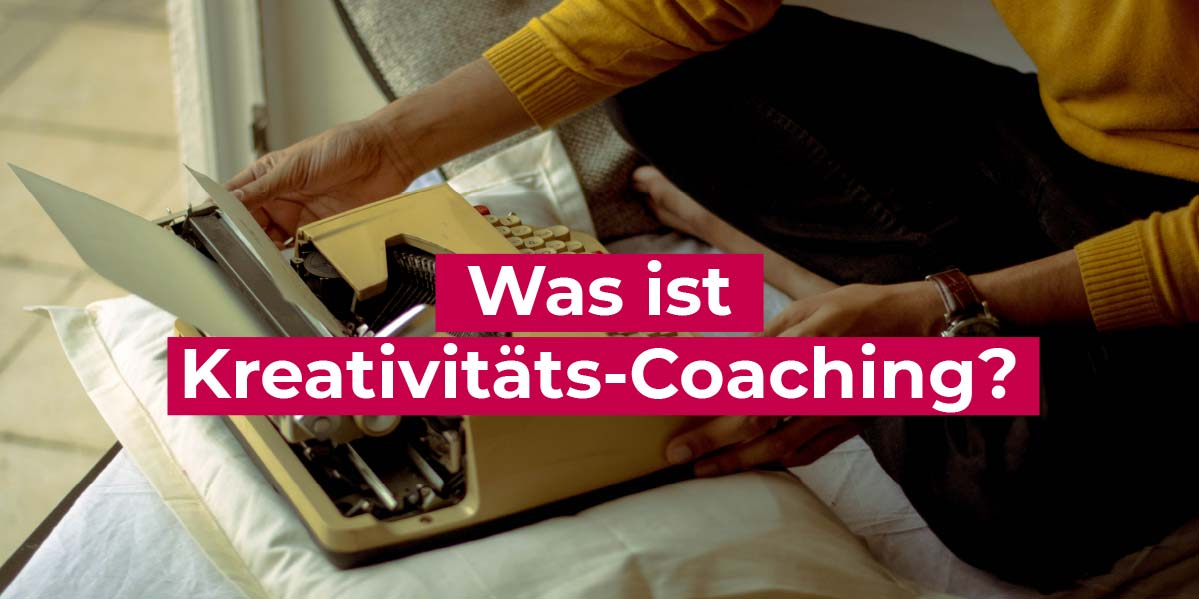Was ist Kreativitäts-Coaching? Life-Coach, Business Coach?