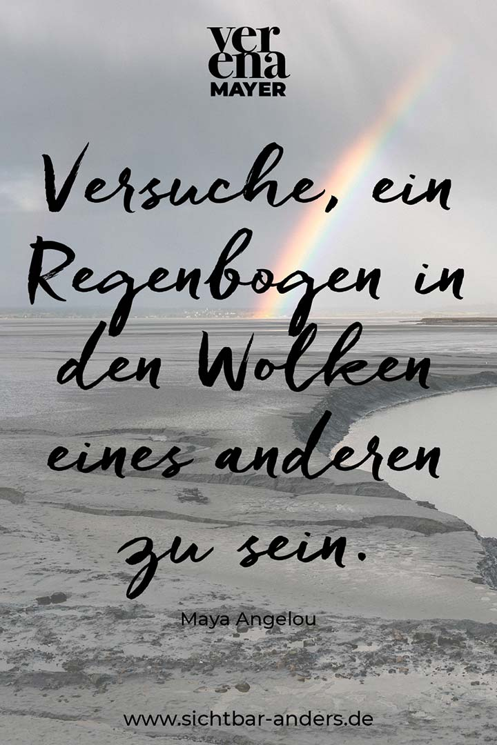 Zitat: Versuche ein Regenbogen in den Wolken eines anderen zu sein