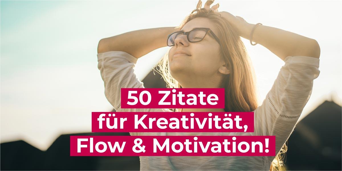 50 Zitate für Kreativität, Flow & Motivation