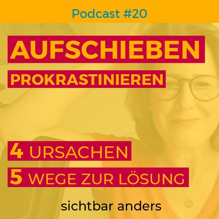 Podcast Folge 2o sichtbar anders prokrastinieren aufschieben