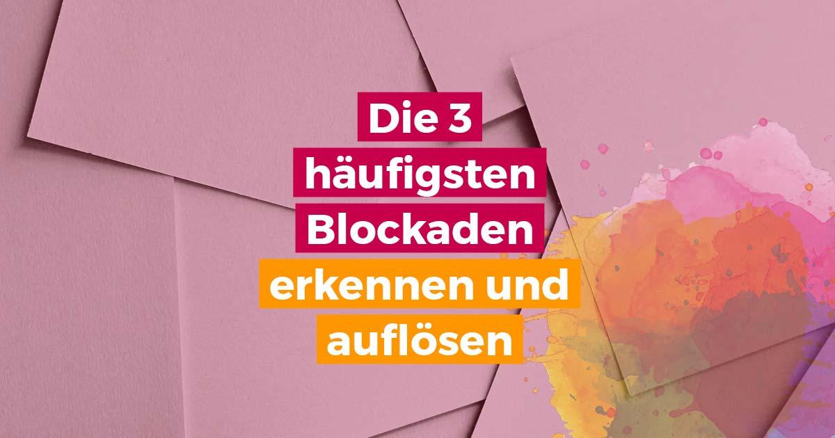 Die 3 häufigsten Blockaden erkennen und lösen