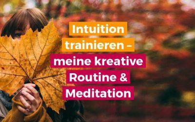 Intuition trainieren – meine kreative Routine und Meditation