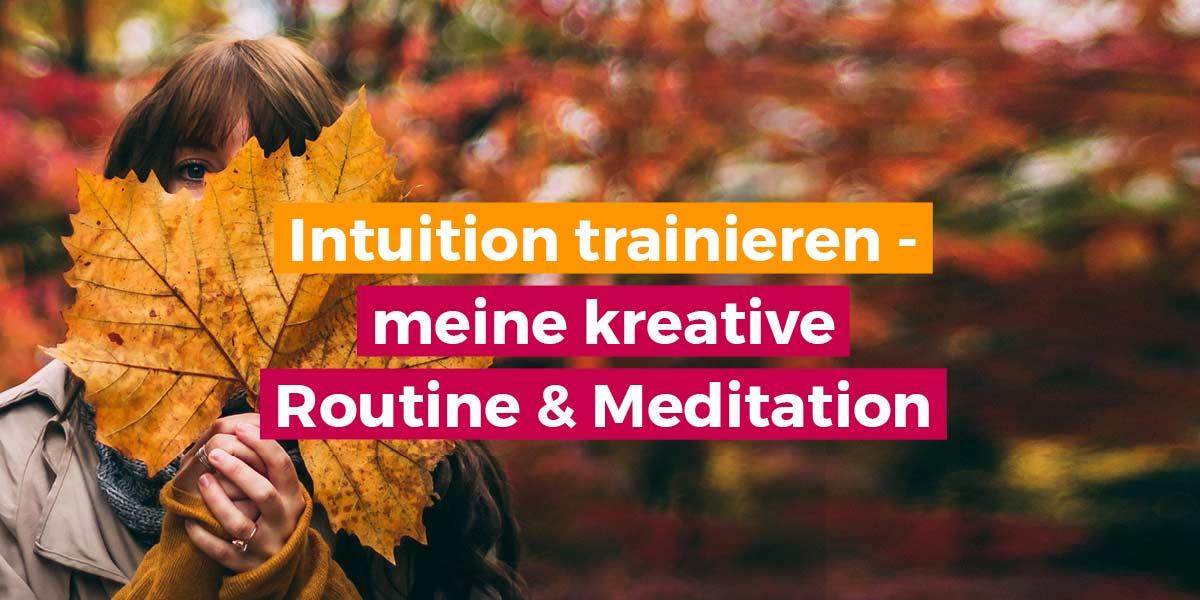 Intuition trainieren meine kreative Routine und Meditation
