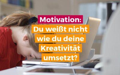 Selbstmotivation: Wie du deine Kreativität umsetzt