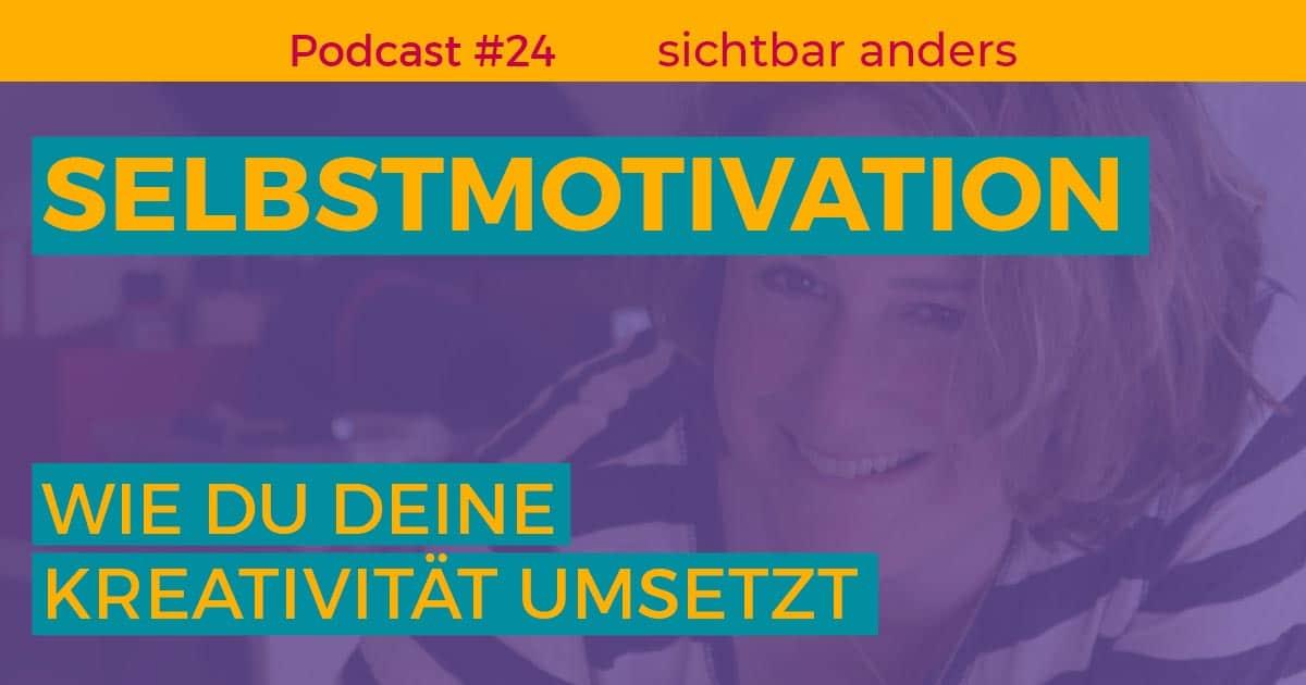 Podcast 24 Selbstmotivation Ideen umsetzen