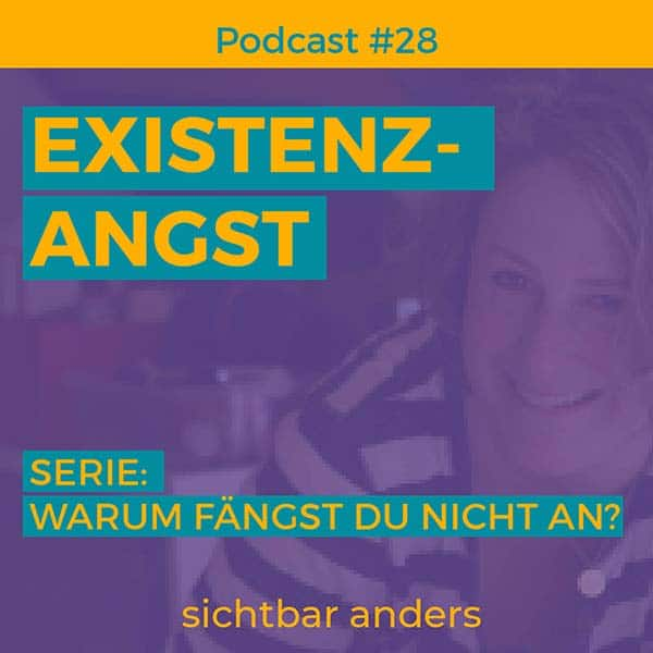 Podcast-Folge 28 sichtbar anders Existenzangst