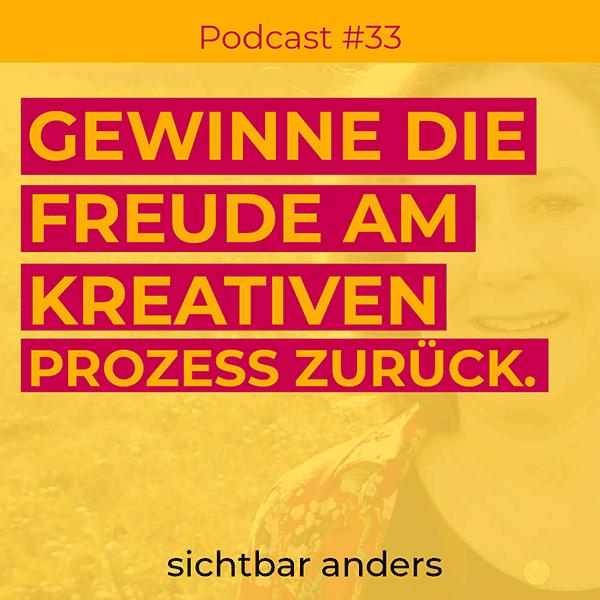 Podcast Folge 33 Sichtbar anders Wie gewinne ich die Freude am kreativen Prozess zurück