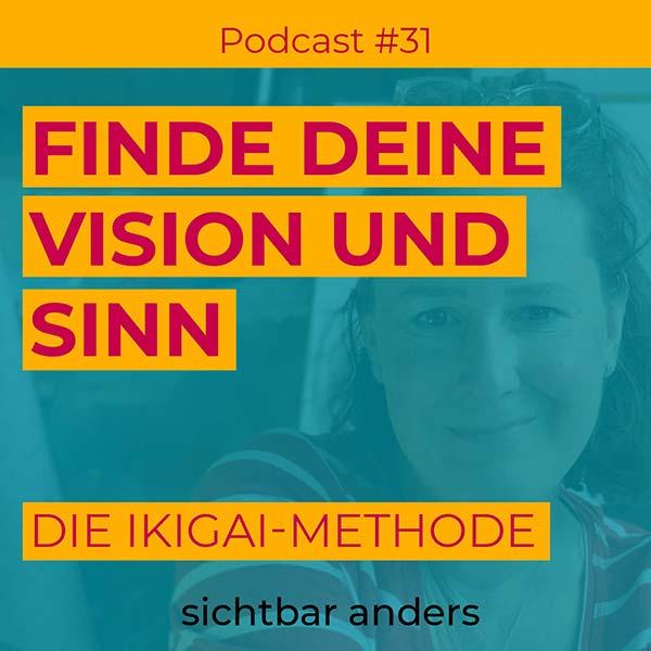 Podcast Folge 31 sichtbar anders finde deine Vision und ikigai