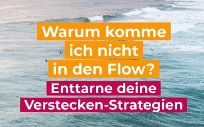 """Wo ist dein Flow – enttarne deine """"Verstecken-Strategien"""""""