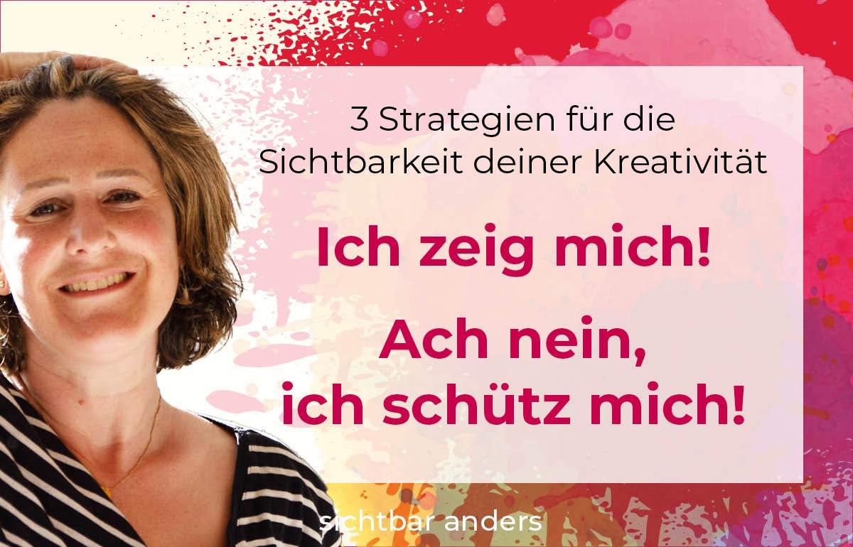 3 Strategien für Sichtbarkeit und deine Kreativität