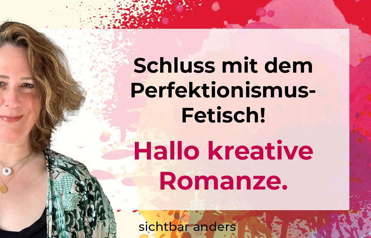 Schluss mit Perfektionismus-Fetisch. Hallo kreative Romanze